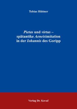 Pietas und virtus – spätantike Aeneisimitation in der Iohannis des Goripp von Hüttner,  Tobias