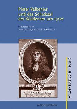 Pieter Valkenier und das Schicksal der Waldenser um 1700 von Lange,  Albert de, Schwinge,  Gerhard