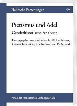 Pietismus und Adel von Albrecht,  Ruth, Gleixner,  Ulrike, Kirschstein,  Corinna, Kormann,  Eva, Schmid,  Pia