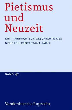 Pietismus und Neuzeit. Ein Jahrbuch zur Geschichte des neueren Protestantismus / Pietismus und Neuzeit Band 42 – 2016 von Sträter,  Udo
