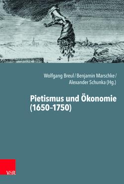 Pietismus und Ökonomie (1650-1750) von Breul,  Wolfgang, Jakubowski-Tiessen,  Manfred, Marschke,  Benjamin, Otte,  Hans, Schneider,  Hans, Schrader,  Hans-Jürgen, Schunka,  Alexander
