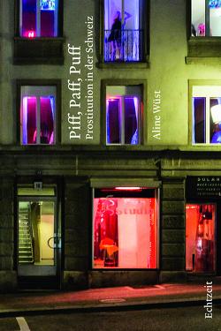 Piff, Paff, Puff. Prostitution in der Schweiz. von Wüst,  Aline