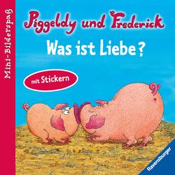 Piggeldy und Frederick: Was ist Liebe? von Loewe,  Dieter, Loewe,  Elke