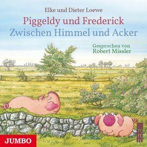 Piggeldy und Frederick. Zwischen Himmel und Acker von Loewe,  Dieter, Loewe,  Elke, Missler,  Robert