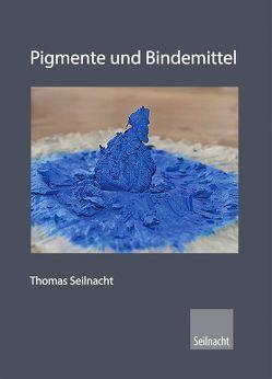 Pigmente und Bindemittel, Farbrezepte von Seilnacht,  Thomas
