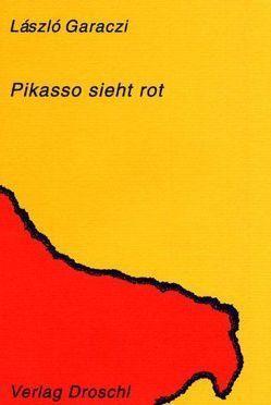Pikasso sieht rot von Deréky,  Pál, Garaczi,  László, Seidler,  Andrea