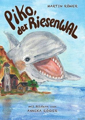 Piko, der Riesenwal von Röger,  Annika, Röwer,  Martin