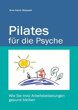 Pilates für die Psyche von Matyssek,  Anne K