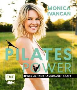 Pilates Power – Beweglichkeit, Ausdauer, Kraft: Mit Ernährungs- und Lifestyletipps von Ivancan,  Monica