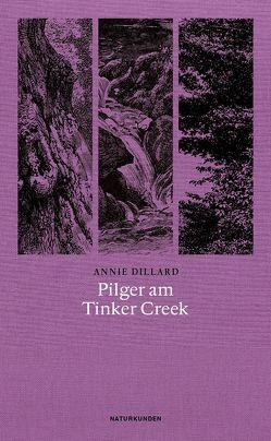 Pilger am Tinker Creek von Deresiewicz,  William, Dillard,  Annie, Noelle,  Karen, Schalansky,  Judith