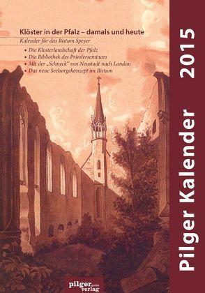 Pilger Kalender 2015 von Ammerich,  Hans, Haarlammert,  Klaus, Keller,  Holger, Mathes,  Hubert, Rönn,  Norbert, Wien,  Ludwig