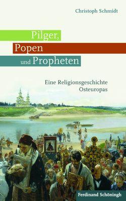 Pilger, Popen und Propheten von Schmidt,  Christoph