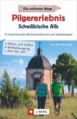 Pilgererlebnis Schwäbische Alb von Reiser,  Frank, Reiser,  Susi