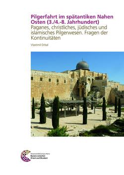 Pilgerfahrt im spätantiken nahen Osten (3./4.-8. Jahrhundert) von Drbal,  Vlastimil