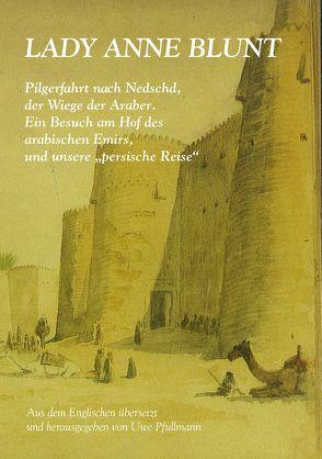 Pilgerfahrt nach Nedschd, der Wiege der Araber. von Blunt,  Anne I, Pfullmann,  Uwe