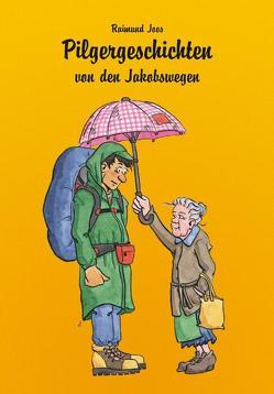 Pilgergeschichten von den Jakobswegen von Joos,  Raimund