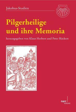 Pilgerheilige und ihre Memoria von Herbers,  Klaus, Rückert,  Peter