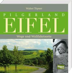 Pilgerland Eifel von Töpner,  Walter