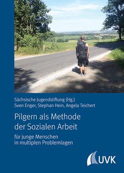 Pilgern als Methode der Sozialen Arbeit von Enger,  Sven, Hein,  Stephan, Sächsische Jugendstiftung, Teichert,  Prof. Dr. Angela