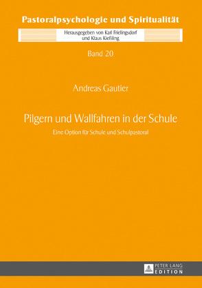 Pilgern und Wallfahren in der Schule von Gautier,  Andreas