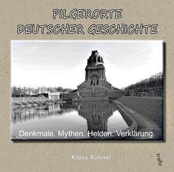 Pilgerorte deutscher Geschichte von Kühnel,  Klaus