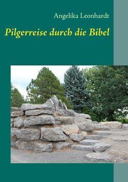 Pilgerreise durch die Bibel von Leonhardt,  Angelika