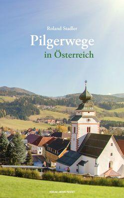 Pilgerwege in Österreich von Stadler,  Roland
