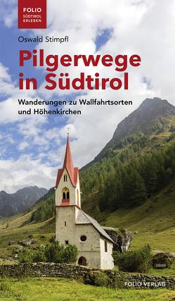 Pilgerwege in Südtirol von Stimpfl,  Oswald