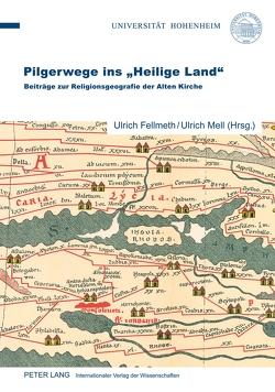 Pilgerwege ins «Heilige Land» von Fellmeth,  Ulrich, Mell,  Ulrich