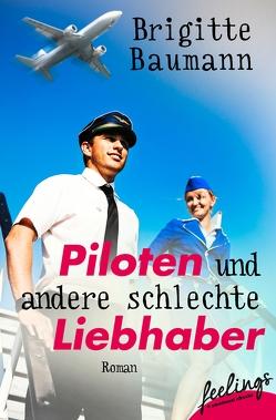 Piloten und andere schlechte Liebhaber von Baumann,  Brigitte