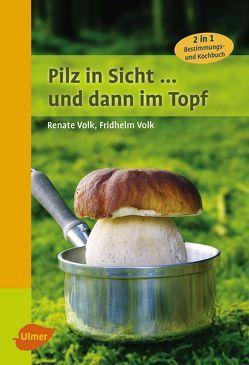 Pilz in Sicht … und dann im Topf von Volk,  Fridhelm, Volk,  Renate