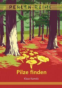 Pilze finden von Kamolz,  Klaus