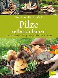 Pilze selbst anbauen von Wurth,  Herbert, Wurth,  Magdalena