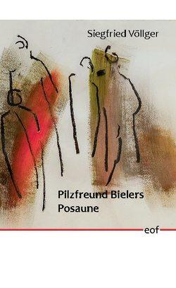 Pilzfreund Bielers Posaune von Völlger,  Siegfried