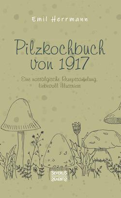 Pilzkochbuch von 1917 von Herrmann,  Emil