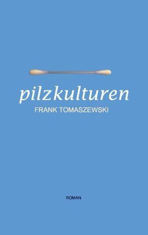 Pilzkulturen von Tomaszewski,  Frank