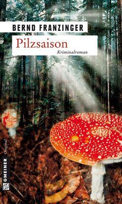 Pilzsaison von Franzinger,  Bernd