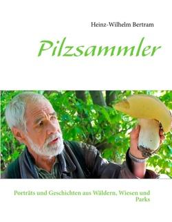Pilzsammler von Bertram,  Heinz-Wilhelm