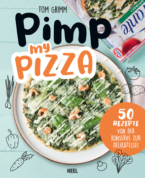Pimp my Pizza – 50 einfache und leckere Rezepte von Grimm,  Tom