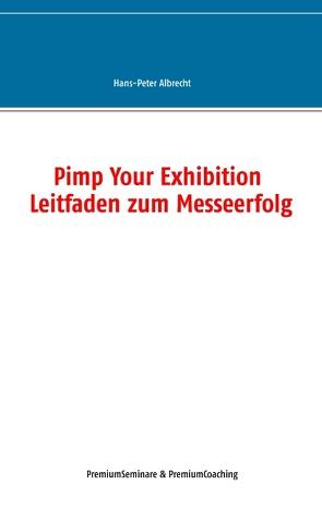 Pimp Your Exhibition von Albrecht,  Hans-Peter, PremiumCoaching,  PremiumSeminare