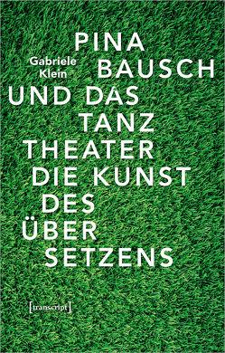 Pina Bausch und das Tanztheater von Klein,  Gabriele