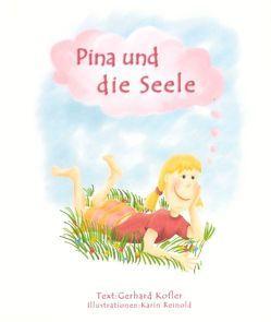 Pina und die Seele von Kofler,  Gerhard, Reinold,  Karin
