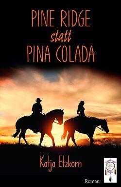 Pine Ridge statt Pina Colada von Etzkorn,  Katja