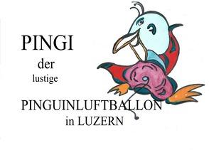 PINGIS ABENTEUER IN LUZERN von PINGUINLUFTBALLON,  Pingi