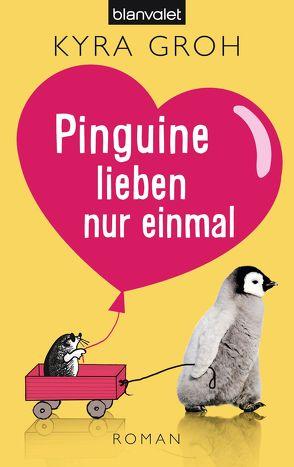 Pinguine lieben nur einmal von Groh,  Kyra