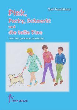 Pink, Porky, Schnorki und die tolle Tine – Teil 1 von Traschitzker,  Toni