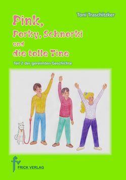 Pink, Porky, Schnorki und die tolle Tine – Teil 2 von Traschitzker,  Toni