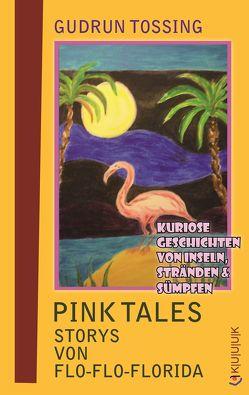 Pink Tales – Storys von Flo-Flo-Florida von Tossing,  Gudrun