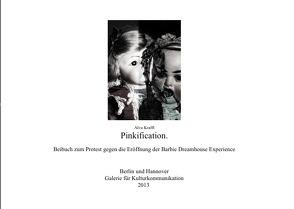 Pinkifications – Beibuch zum Protest gegen die Barbie Dreamhouse Experience von Krafft,  Alva