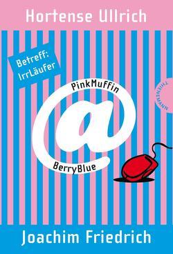 PinkMuffin@BerryBlue 1: PinkMuffin@BerryBlue. Betreff: IrrLäufer von Friedrich,  Joachim, Holland,  Carola, Ullrich,  Hortense